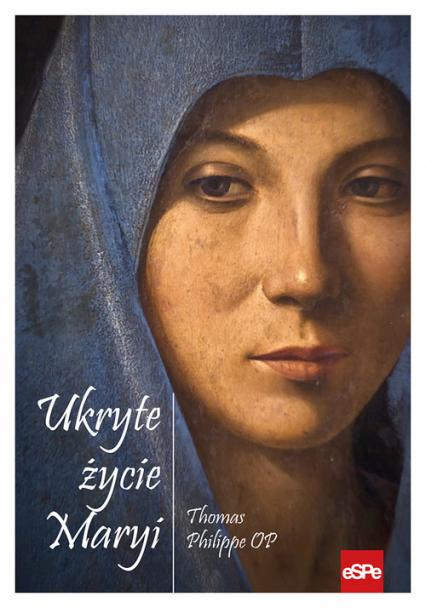 Ukryte życie Maryi - Pere Thomas Philippe   okładka