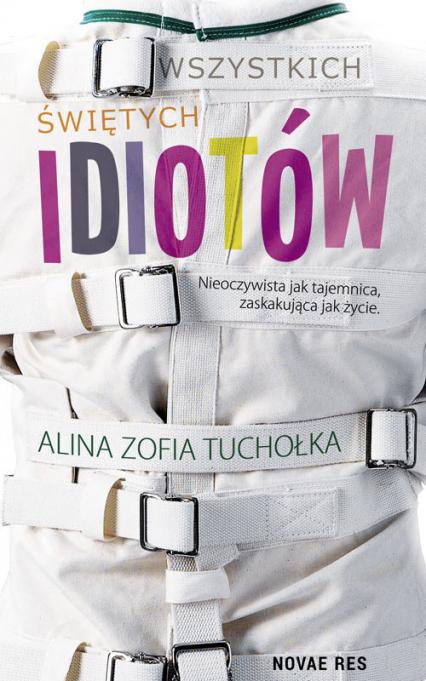 Wszystkich świętych idiotów - Tuchołka Alina Zofia | okładka