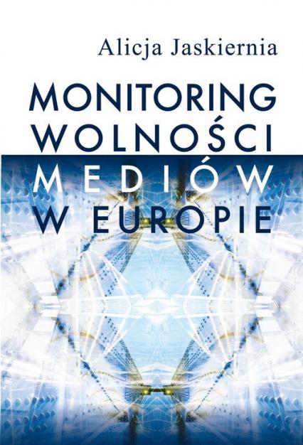 Monitoring wolności mediów w Europie - Alicja Jaskiernia | okładka