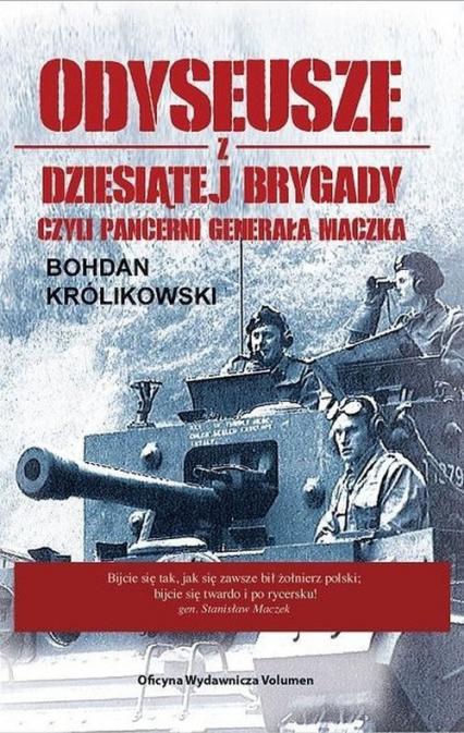 Odyseusze z Dziesiątej Brygady czyli Pancerni Generała Maczka - Bohdan Królikowski   okładka