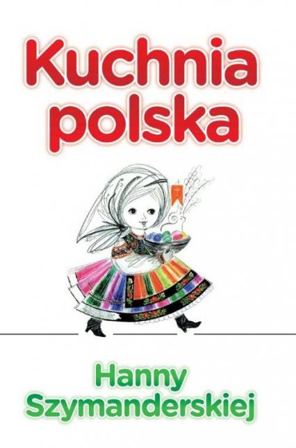Kuchnia polska Hanny Szymanderskiej - Hanna Szymanderska   okładka