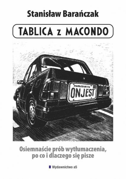 Tablica z Macondo Osiemnaście prób wytłumaczenia, po co i dlaczego się pisze - Stanisław Barańczak | okładka