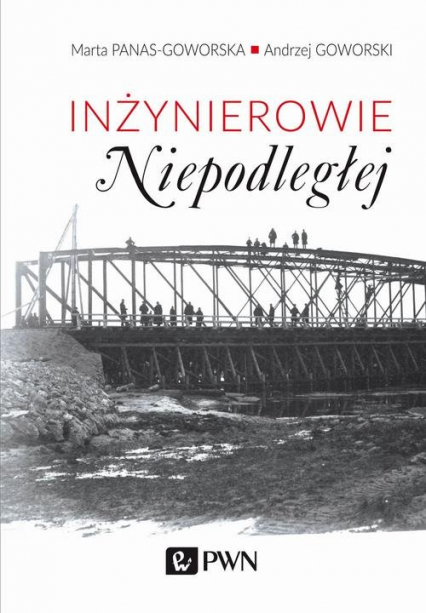 Inżynierowie Niepodległej - Panas-Goworska Marta, Goworski Andrzej | okładka