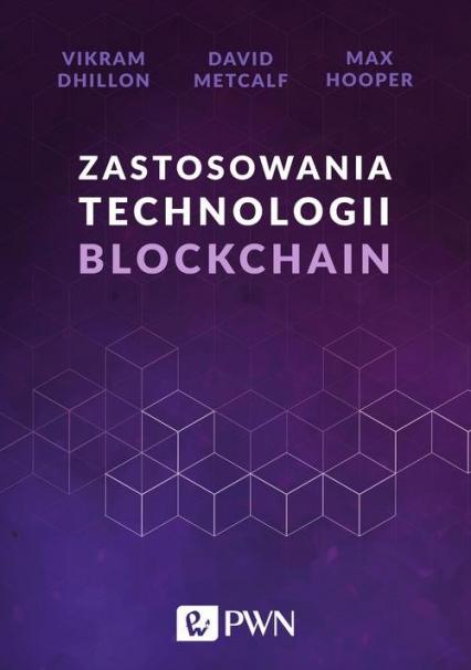 Zastosowania technologii Blockchain - Dhillon Vikram, Metcalf David, Hooper Max | okładka