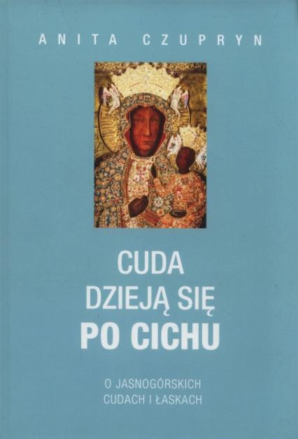Cuda dzieją się po cichu O jasnogórskich dudach i łaskach - Anita Czupryn | okładka