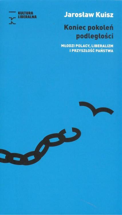 Koniec pokoleń podległości - Jarosław Kuisz | okładka