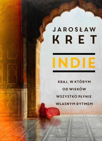 Indie Kraj w którym od wieków wszystko płynie własnym rytmem - Jaroslaw Kret | okładka