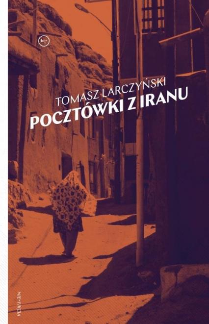 Pocztówki z Iranu - Tomasz Larczyński   okładka