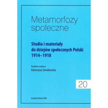 Metamorfozy społeczne Tom 20 Studia i materiały do dziejów społecznych Polski 1914-1918 - zbiorowa Praca | okładka