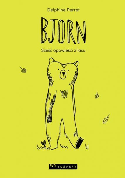 Bjorn Sześć opowieści z lasu - Delphine Perret | okładka