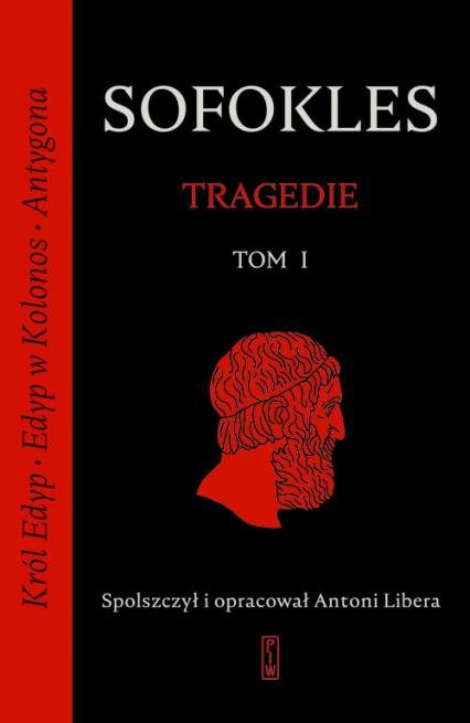 Tragedie. Tom 1: Król Edyp, Edyp w Kolonos, Antygona. - Sofokles | okładka