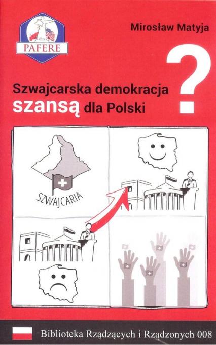 Szwajcarska demokracja szansą dla Polski? Biblioteka Rządzących i Rządzonych Tom 8 - Mirosław Matyja | okładka