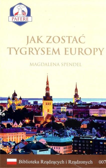 Jak zostać Tygrysem Europy Biblioteka Rządzących i Rządzonych Tom 7 - Magdalena Spendel | okładka