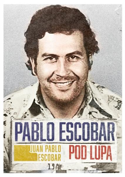 Pablo Escobar pod lupą - Escobar Juan Pablo | okładka