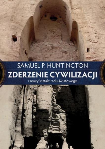Zderzenie cywilizacji i nowy kształt ładu światowego - Huntington Samuel P. | okładka