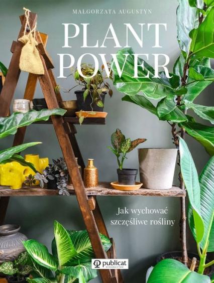Plant Power Jak wychować szczęśliwe rośliny - Małgorzata Augustyn | okładka