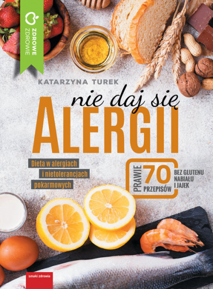 Nie daj się alergii Dieta w alergiach i nietolerancjach pokarmowych - Katarzyna Turek   okładka