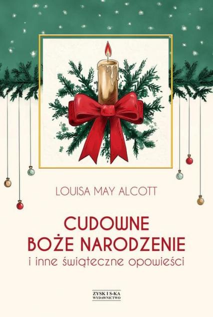 Cudowne Boże Narodzenie i inne świąteczne opowieści - Alcott Louisa May | okładka