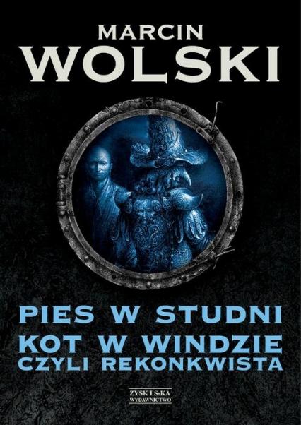 Pies w studni Kot w windzie czyli re konkwista - Marcin Wolski | okładka