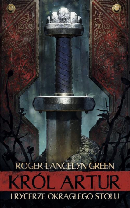 Król Artur i Rycerze Okrągłego Stołu - Green Roger Lancelyn | okładka