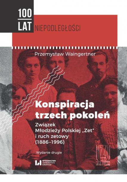 Konspiracja trzech pokoleń Związek Młodzieży Polskiej Zet i ruch zetowy (1886-1996) - Przemysław Waingertner | okładka