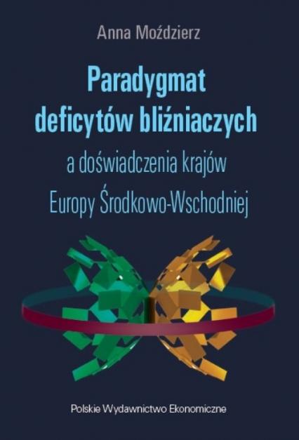Paradygmat deficytów bliźniaczych a doświadczenia krajów Europy Środkowo-Wschodniej - Anna Moździerz | okładka