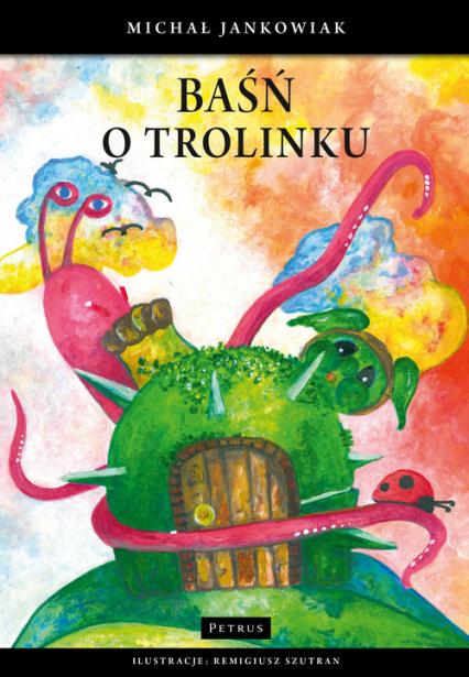Baśń o Trolinku - Michał Jankowiak | okładka