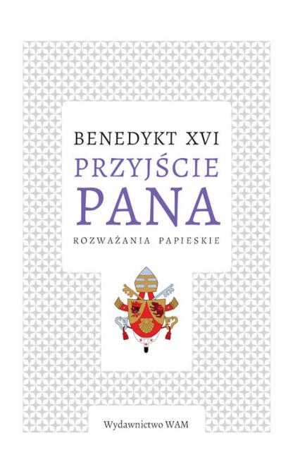 Przyjście Pana Rozważania papieskie - XVI Benedykt | okładka