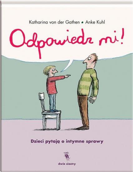 Odpowiedz mi! Dzieci pytają o intymne sprawy - von der Gathen Katharina   okładka