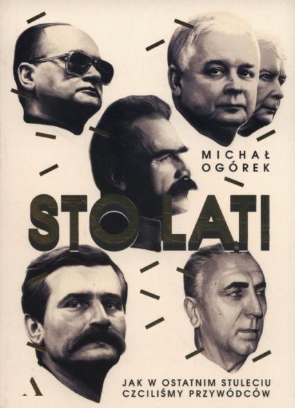 Sto lat! Jak w ostatnim stuleciu czciliśmy przywódców - Michał Ogórek | okładka