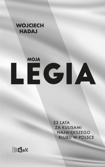 Moja Legia 23 lata za kulisami największego klubu w Polsce - Wojciech Hadaj | okładka
