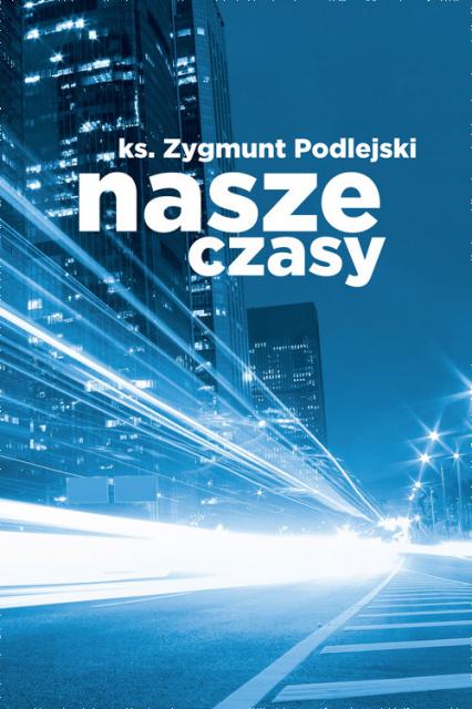 Nasze czasy - Zygmunt Podlejski | okładka