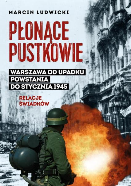 Płonące pustkowie Warszawa od upadku Powstania do stycznia 1945.Relacje świadków - Marcin Ludwicki | okładka