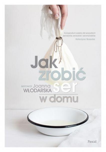 Jak zrobić ser w domu - Joanna Włodarska | okładka