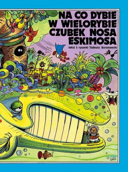 Na co dybie w wielorybie czubek nosa Eskimosa - Tadeusz Baranowski | okładka