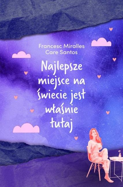 Najlepsze miejsce na świecie jest właśnie tutaj - Miralles Francesc, Santos Care | okładka