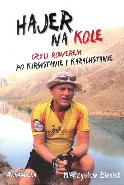 Hajer na kole czyli rowerem po Kirgistanie i Kazachstanie - Mieczysław Bieniek | okładka