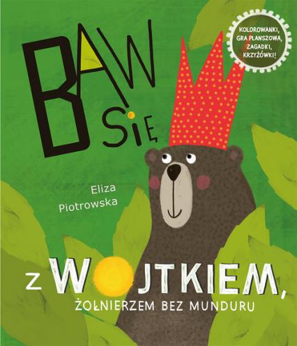 Baw się z Wojtkiem, żołnierzem bez munduru - Eliza Piotrowska   okładka