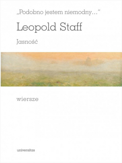 Podobno jestem niemodny Jasność Wiersze - Leopold Staff   okładka