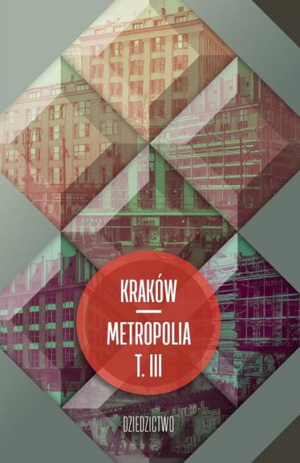 Kraków - metropolia Tom 3 Dziedzictwo -    okładka