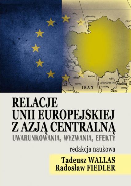 Relacje Unii Europejskiej z Azją Centralną Uwarunkowania, wyzwania, efekt -  | okładka