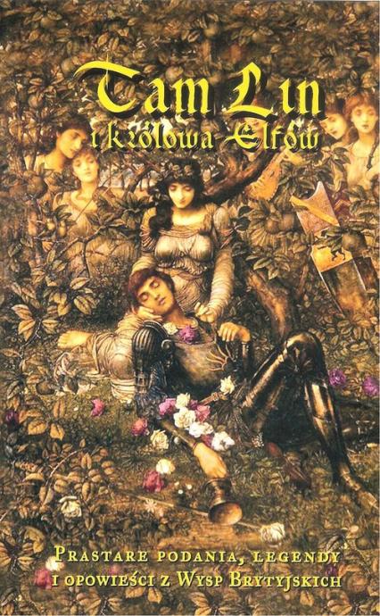 Tam Lin i Królowa Elfów Prastare podania, egendy i opowieści z Wysp Brytyjskich - Sarwa Andrzej Juliusz | okładka