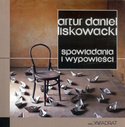 Spowiadania i wypowieści - Liskowacki Artur D. | okładka