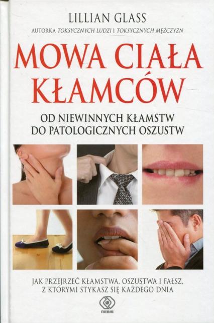 Mowa ciała kłamców Od niewinnych kłamstw do patologicznych oszustw - Lilllian Glass | okładka