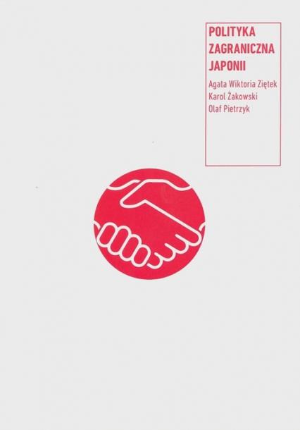 Polityka zagraniczna Japonii - Ziętek Agata Wiktoria, Żakowski Karol, Pietrz   okładka