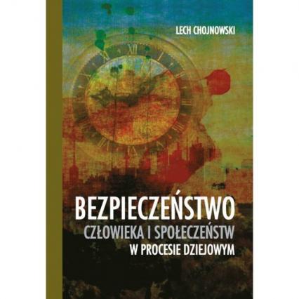 Bezpieczeństwo człowieka i społeczeństw w procesie dziejowym - Lech Chojnowski | okładka