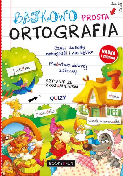 Bajkowo Prosta Ortografia Czyli Zasady Ortografii i Nie Tylko -  | okładka