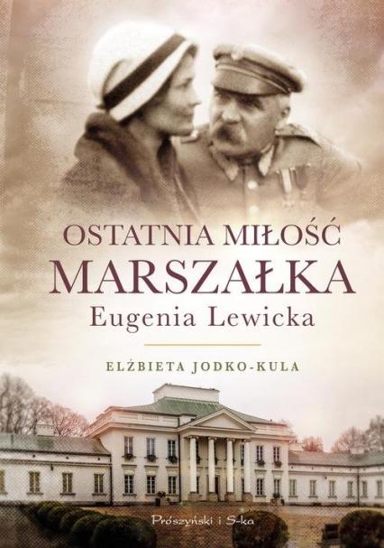 Ostatnia miłość Marszałka Eugenia Lewicka - Elżbieta Jodko-Kula | okładka