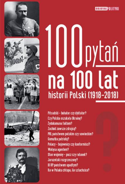 100 pytań na 100 lat historii Polski 1918-2018 - zbiorowa praca | okładka
