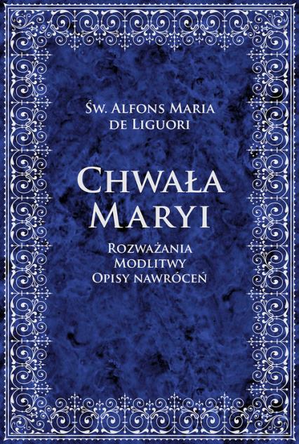 Chwała Maryi Rozważania, modlitwy, opisy nawróceń - Liguori Alfons Maria | okładka